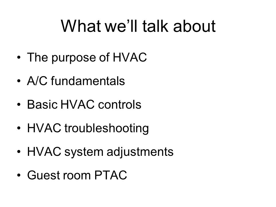 What we'll talk about The purpose of HVAC A/C fundamentals