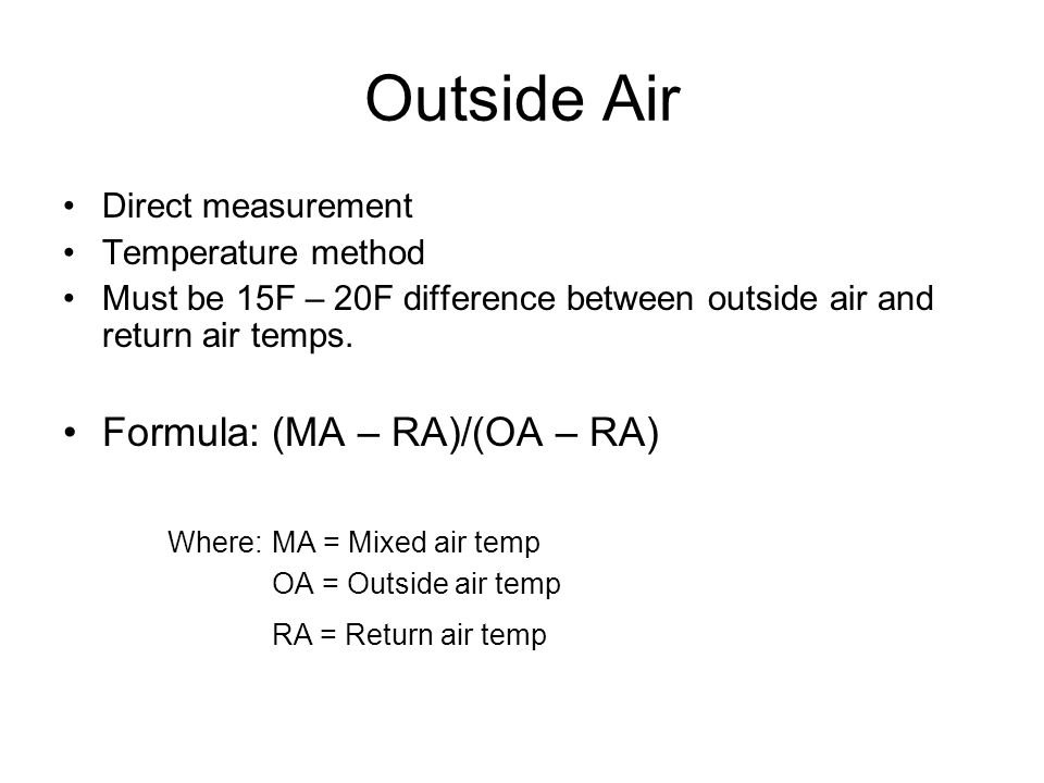 Outside Air Formula: (MA – RA)/(OA – RA) Where: MA = Mixed air temp