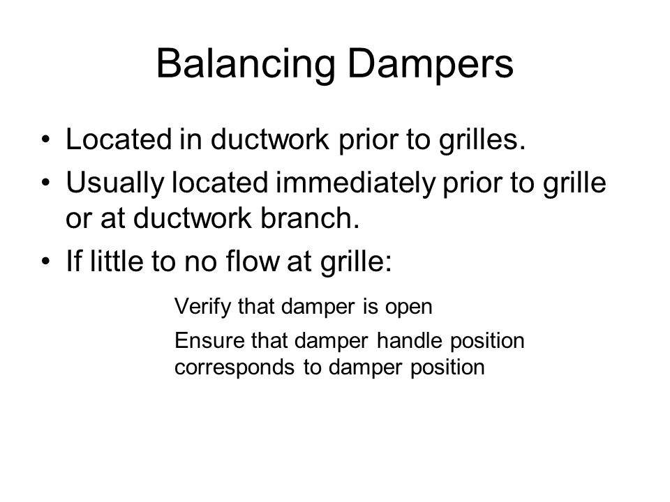 Balancing Dampers Located in ductwork prior to grilles.