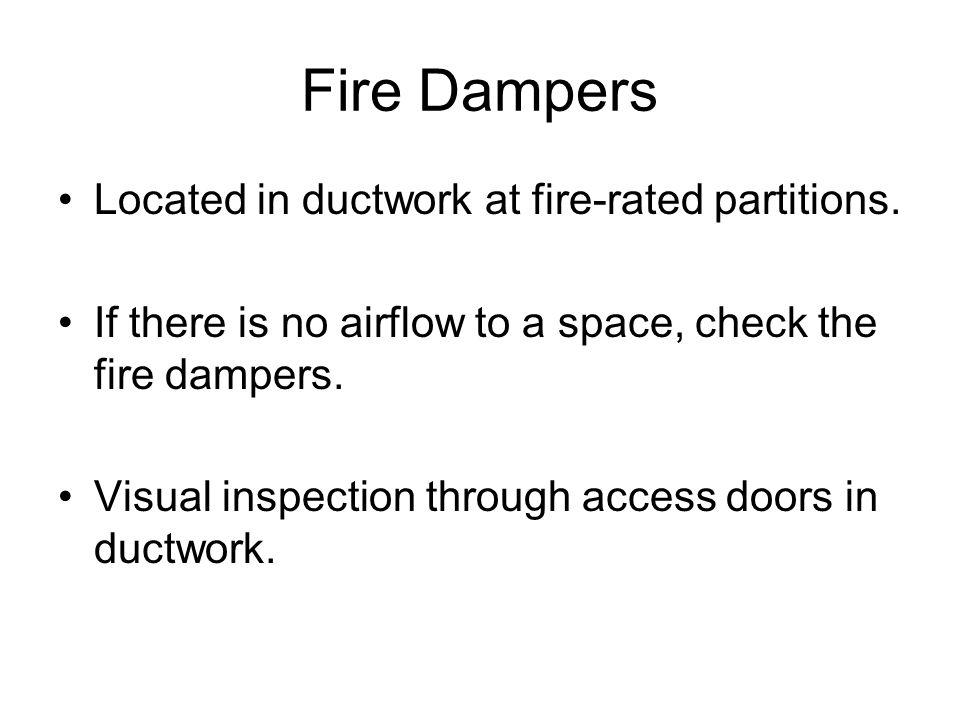 Fire Dampers Located in ductwork at fire-rated partitions.