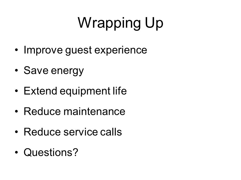 Wrapping Up Improve guest experience Save energy Extend equipment life