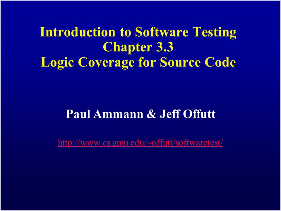 Paul Ammann & Jeff Offutt http://www.cs.gmu.edu/~offutt/softwaretest/