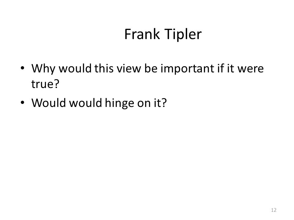 Frank Tipler Why would this view be important if it were true