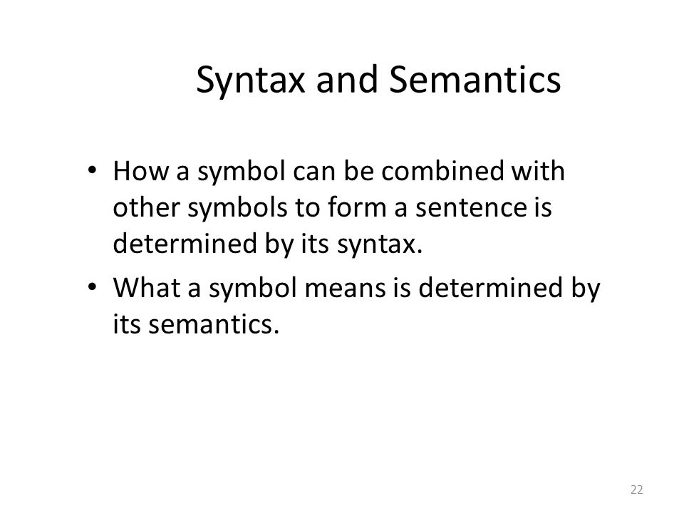 Syntax and Semantics How a symbol can be combined with other symbols to form a sentence is determined by its syntax.
