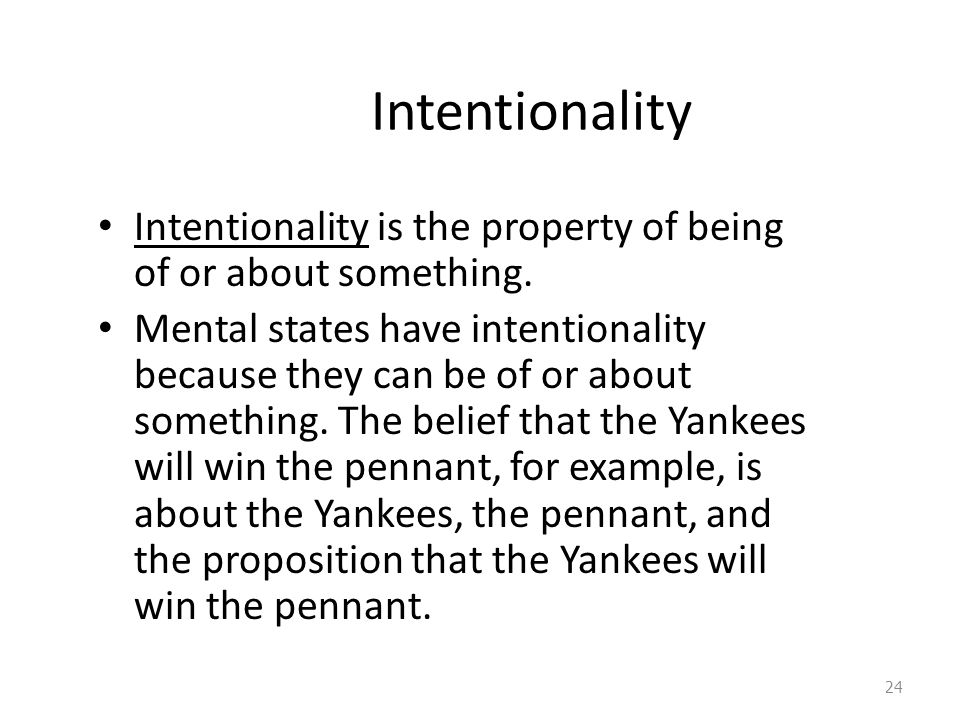 Intentionality Intentionality is the property of being of or about something.