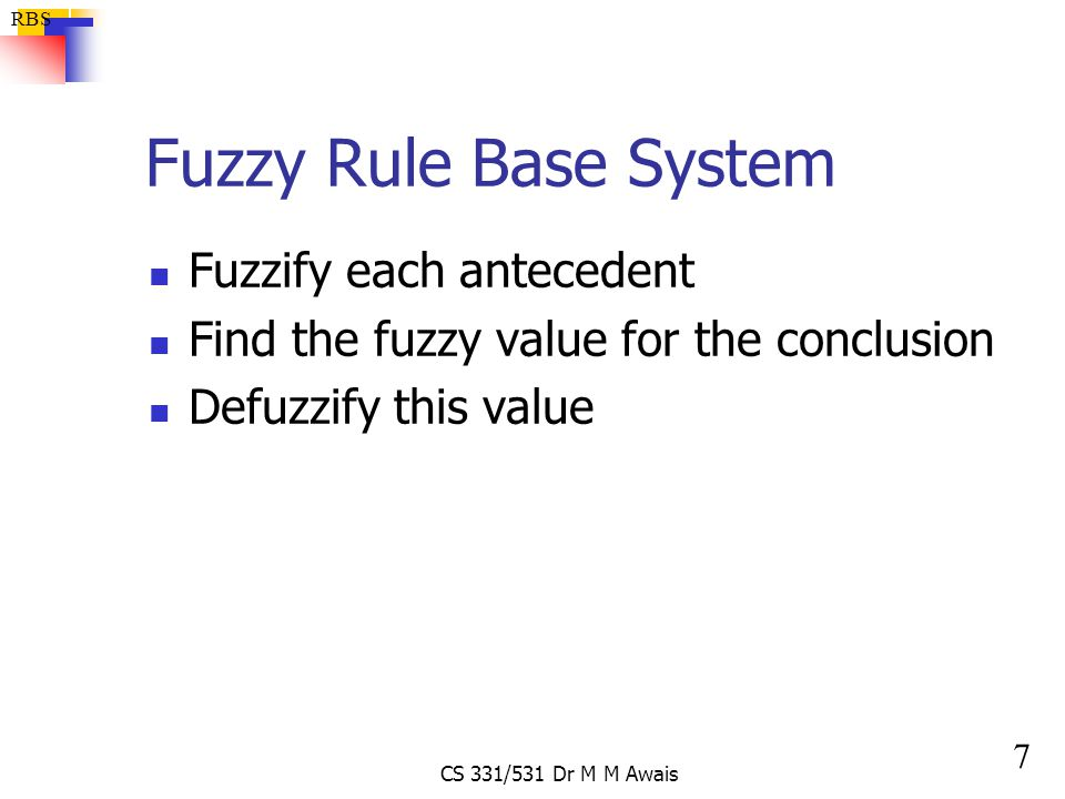 Fuzzy Rule Base System Fuzzify each antecedent
