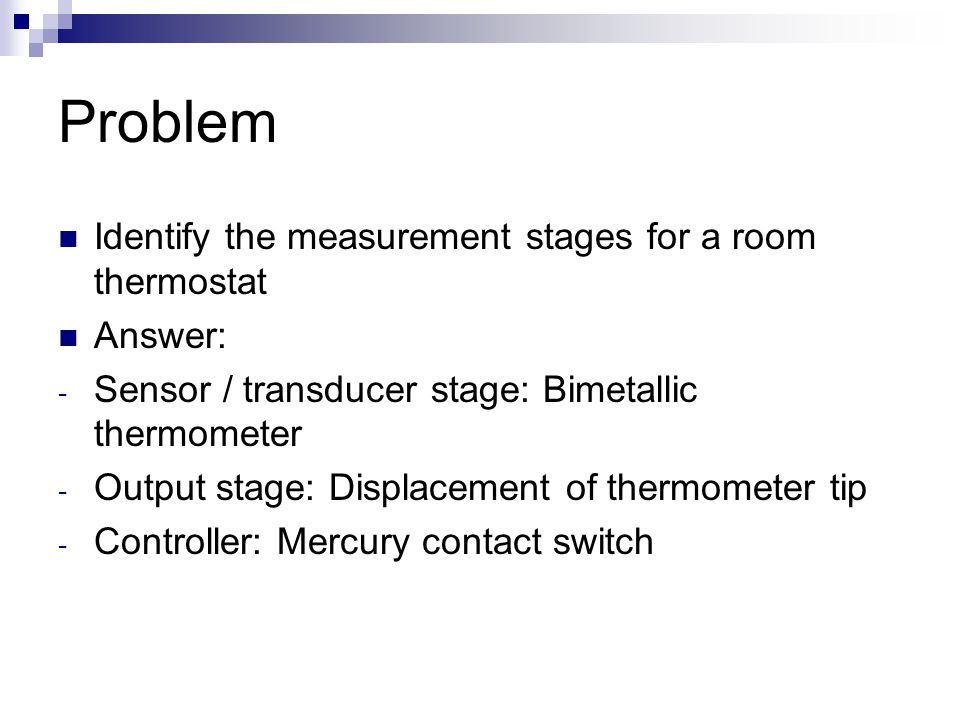 Problem Identify the measurement stages for a room thermostat Answer: