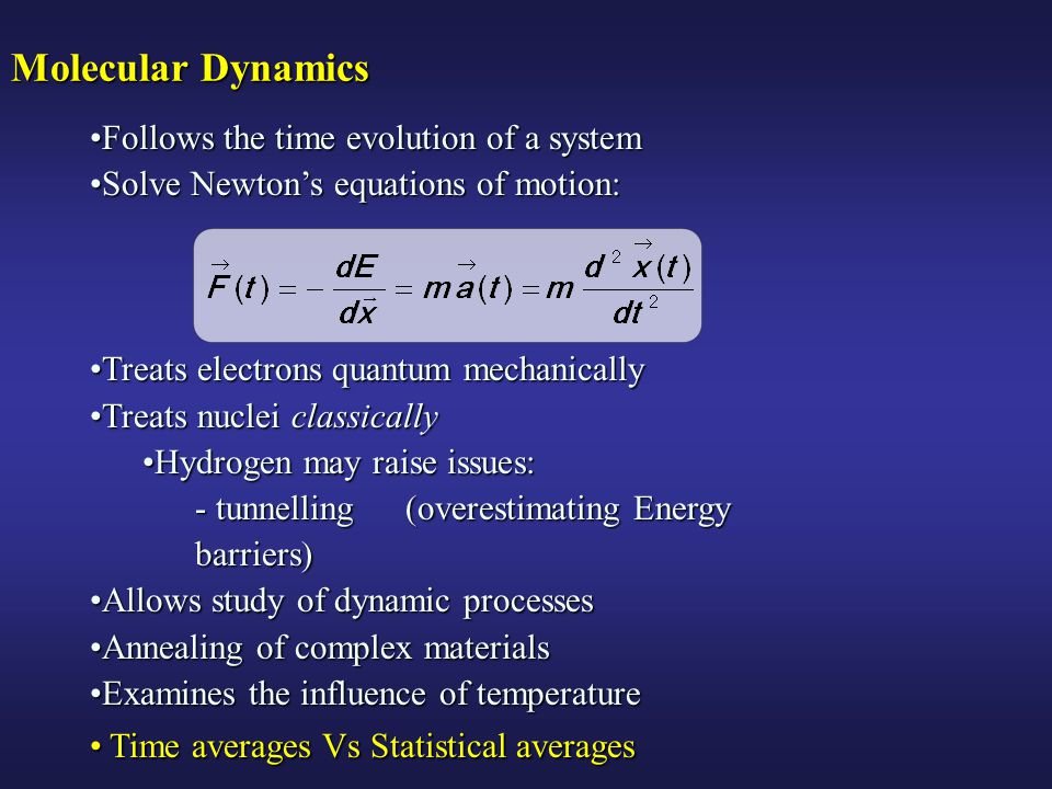 Molecular Dynamics Follows the time evolution of a system