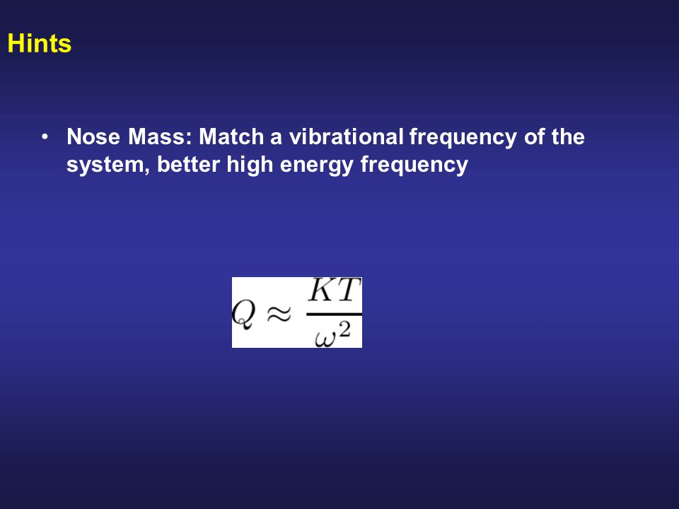 Hints Nose Mass: Match a vibrational frequency of the system, better high energy frequency