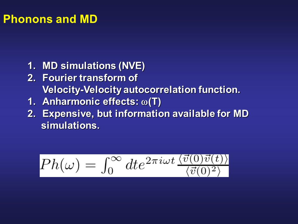 Phonons and MD MD simulations (NVE) Fourier transform of
