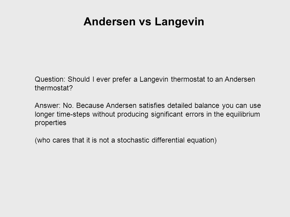 Andersen vs Langevin Question: Should I ever prefer a Langevin thermostat to an Andersen. thermostat