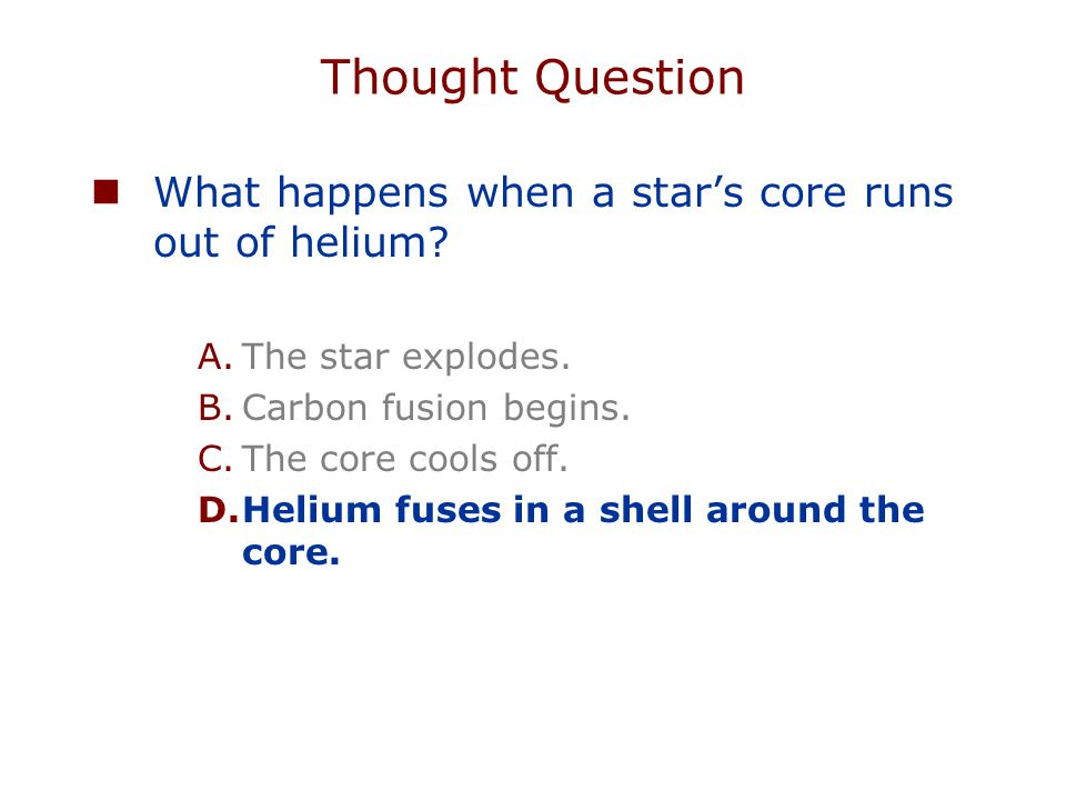 Thought Question What happens when a star's core runs out of helium