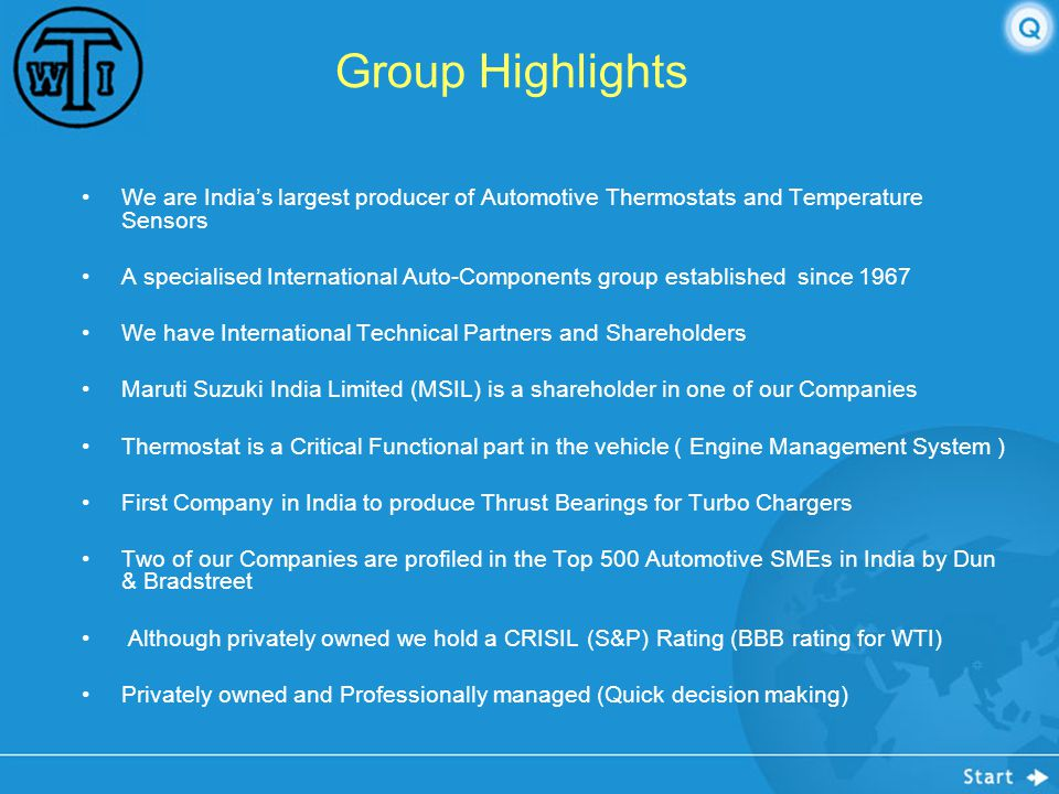 Group Highlights We are India's largest producer of Automotive Thermostats and Temperature Sensors.