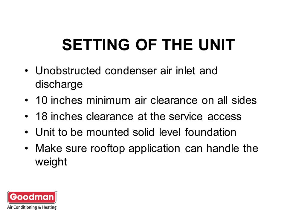 SETTING OF THE UNIT Unobstructed condenser air inlet and discharge