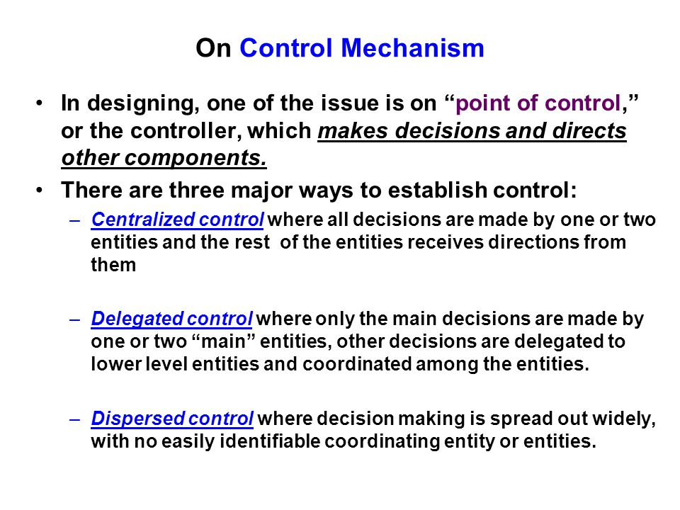 On Control Mechanism In designing, one of the issue is on point of control, or the controller, which makes decisions and directs other components.