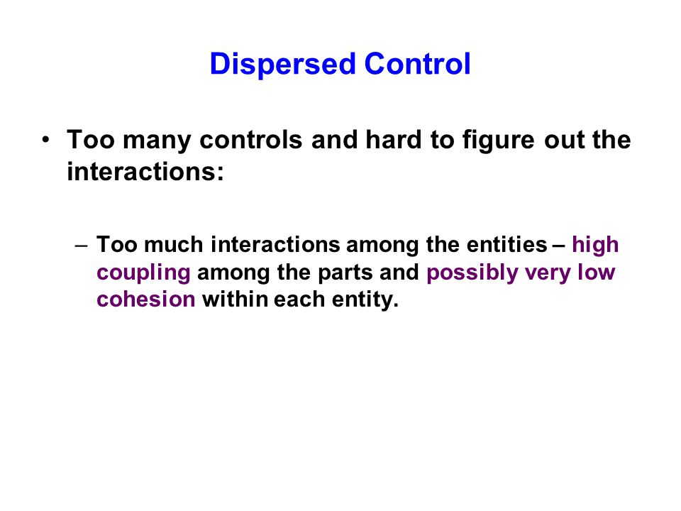 Dispersed Control Too many controls and hard to figure out the interactions: