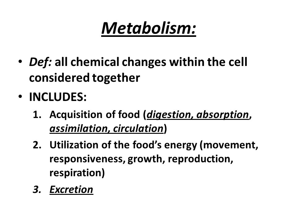 Metabolism: Def: all chemical changes within the cell considered together. INCLUDES: