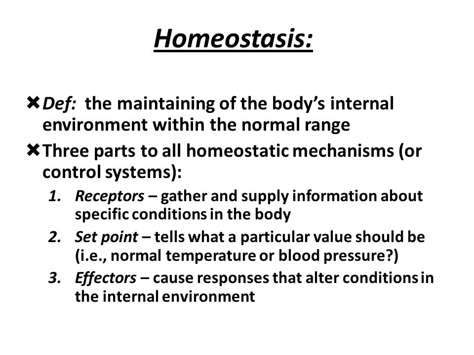 Homeostasis: Def: the maintaining of the body's internal environment within the normal range.