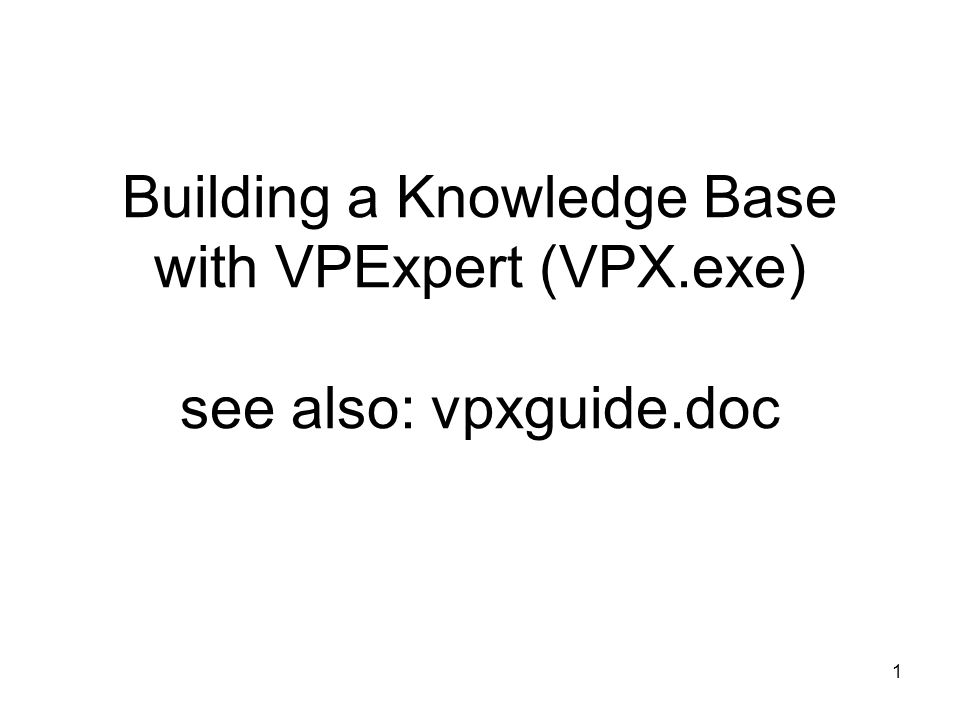 Building a Knowledge Base with VPExpert (VPX. exe) see also: vpxguide