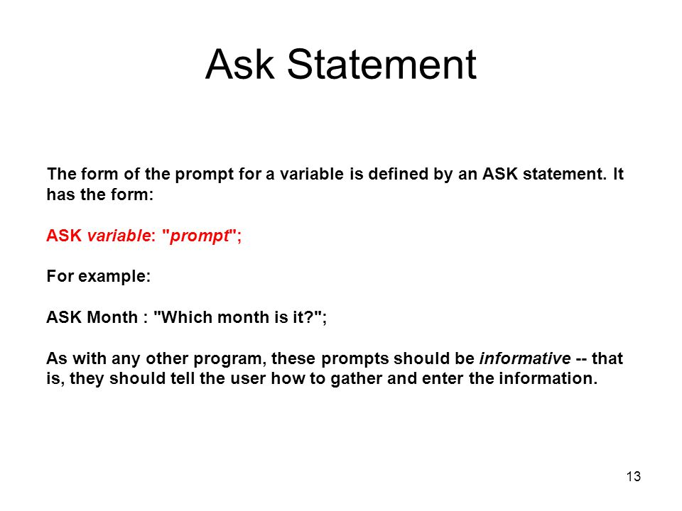 Ask Statement The form of the prompt for a variable is defined by an ASK statement. It has the form: