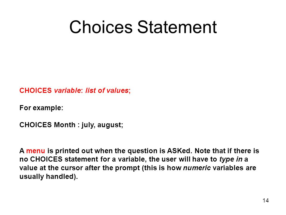 Choices Statement CHOICES variable: list of values; For example: