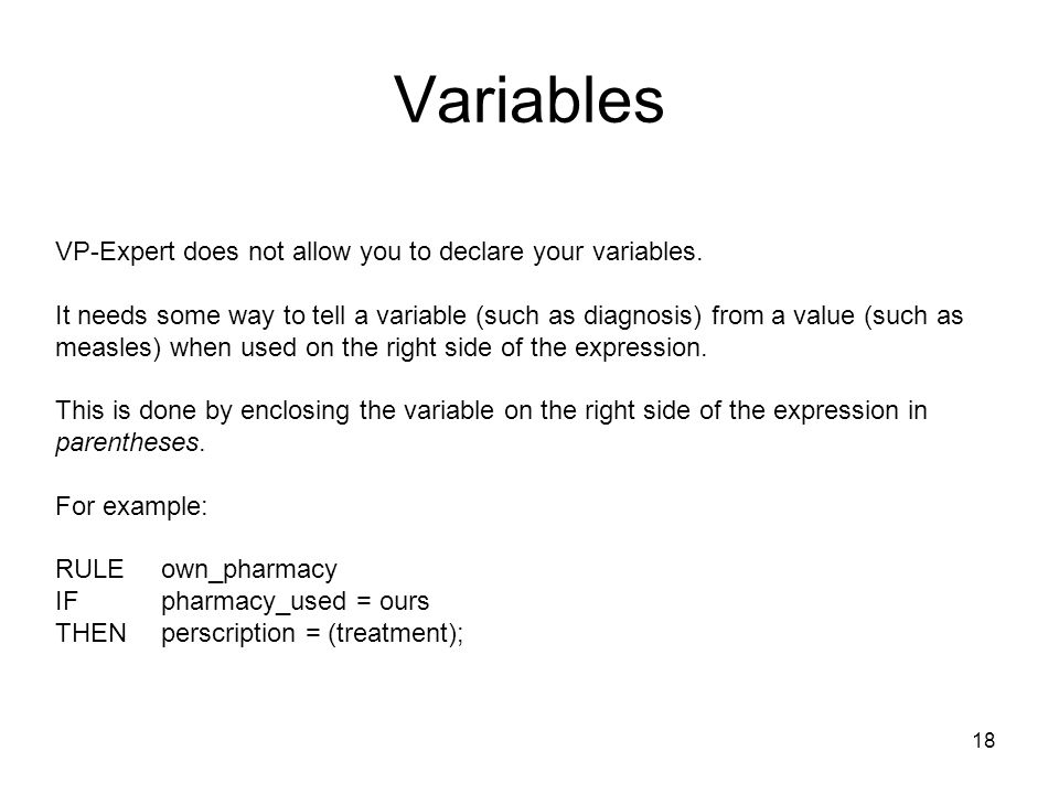 Variables VP-Expert does not allow you to declare your variables.