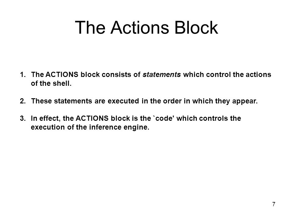 The Actions Block The ACTIONS block consists of statements which control the actions of the shell.