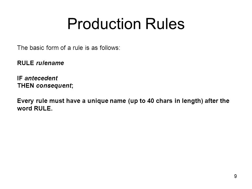 Production Rules The basic form of a rule is as follows: RULE rulename