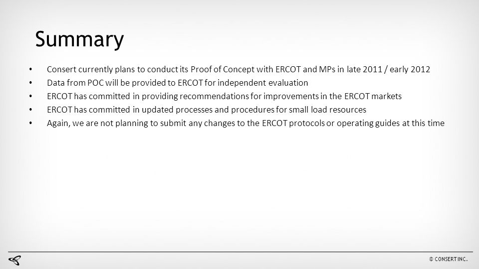 Summary Consert currently plans to conduct its Proof of Concept with ERCOT and MPs in late 2011 / early 2012.