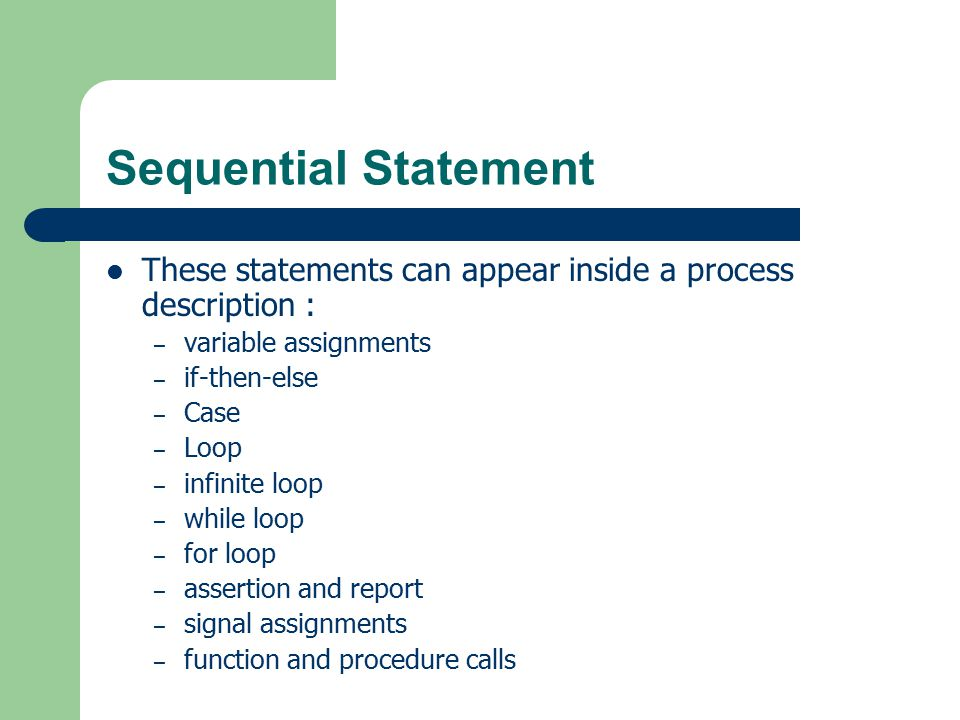 Sequential Statement These statements can appear inside a process description : variable assignments.