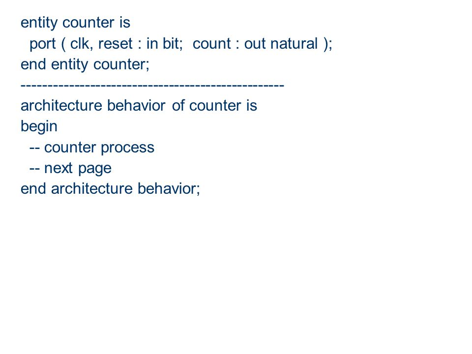 entity counter is port ( clk, reset : in bit; count : out natural ); end entity counter; --------------------------------------------------
