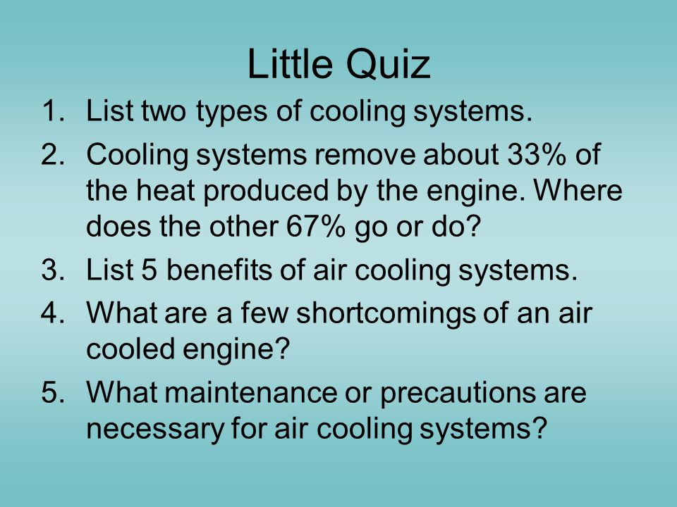 Little Quiz List two types of cooling systems.