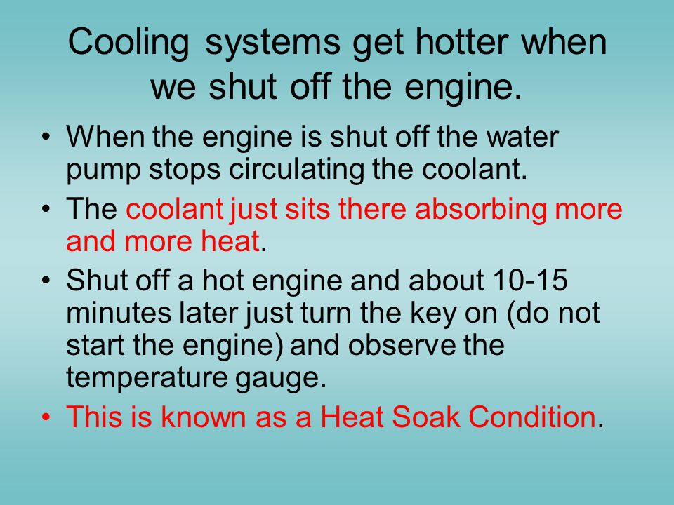 Cooling systems get hotter when we shut off the engine.