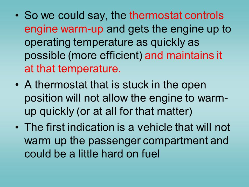 So we could say, the thermostat controls engine warm-up and gets the engine up to operating temperature as quickly as possible (more efficient) and maintains it at that temperature.