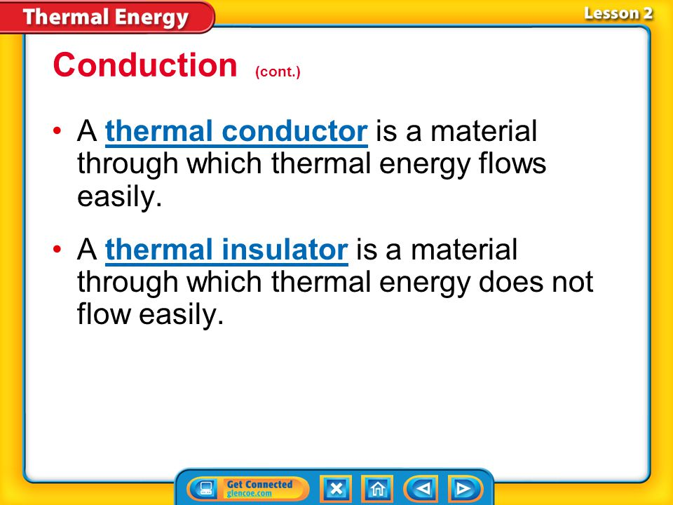 Conduction (cont.) A thermal conductor is a material through which thermal energy flows easily.