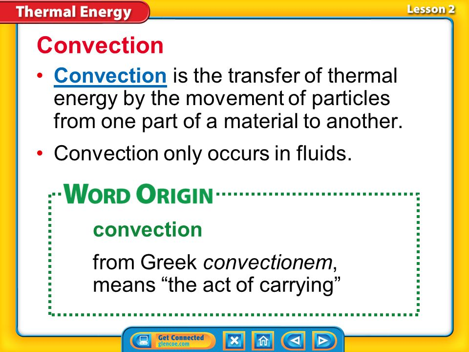 Convection Convection is the transfer of thermal energy by the movement of particles from one part of a material to another.