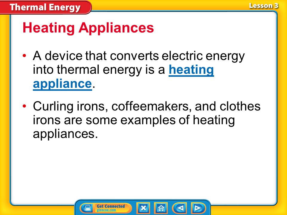 Heating Appliances A device that converts electric energy into thermal energy is a heating appliance.