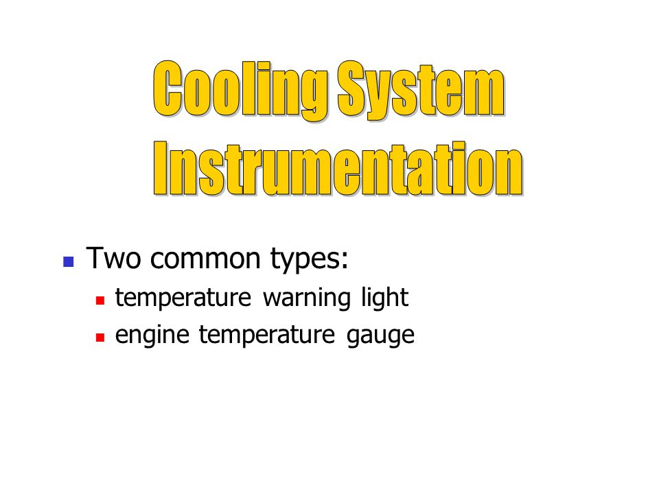 Cooling System Instrumentation Two common types: