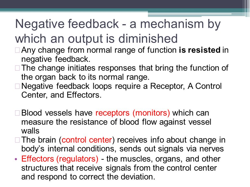 Negative feedback - a mechanism by which an output is diminished