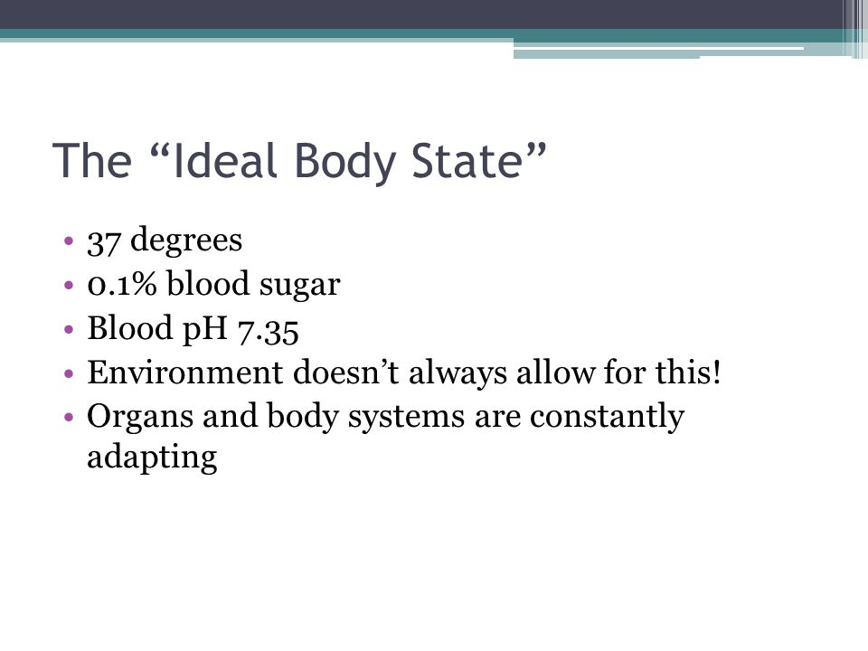 The Ideal Body State 37 degrees 0.1% blood sugar Blood pH 7.35