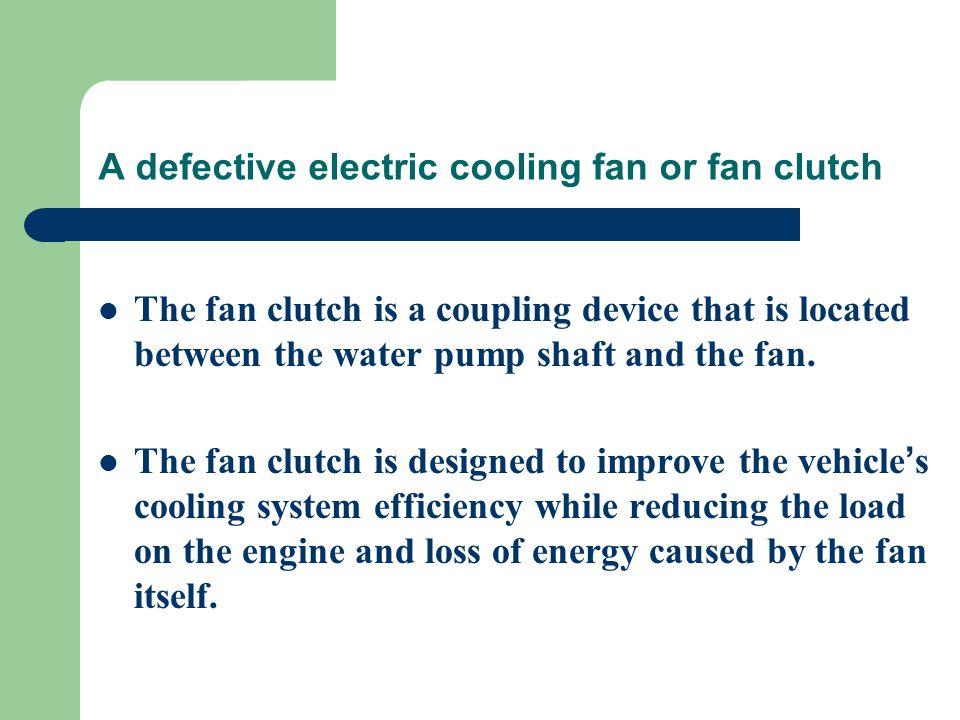 A defective electric cooling fan or fan clutch