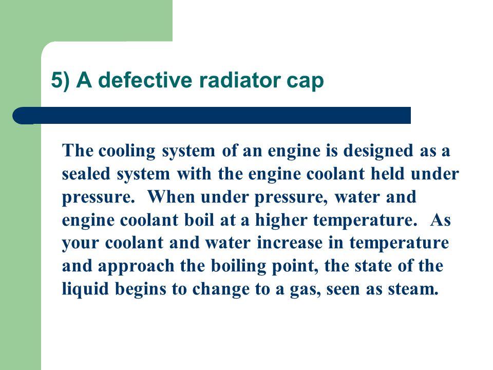 5) A defective radiator cap