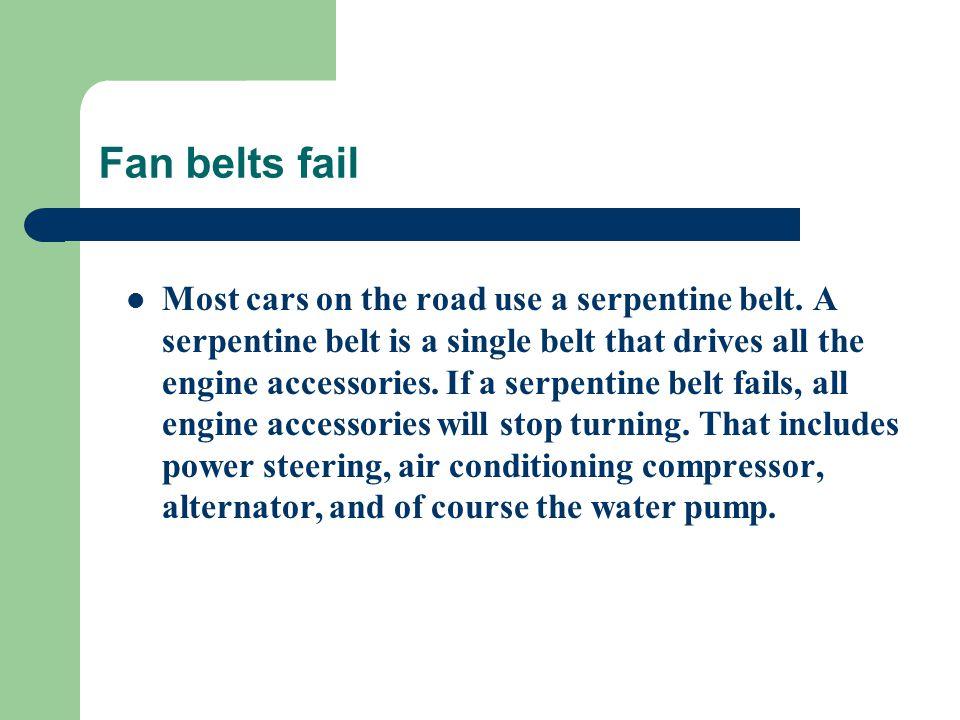 Fan belts fail