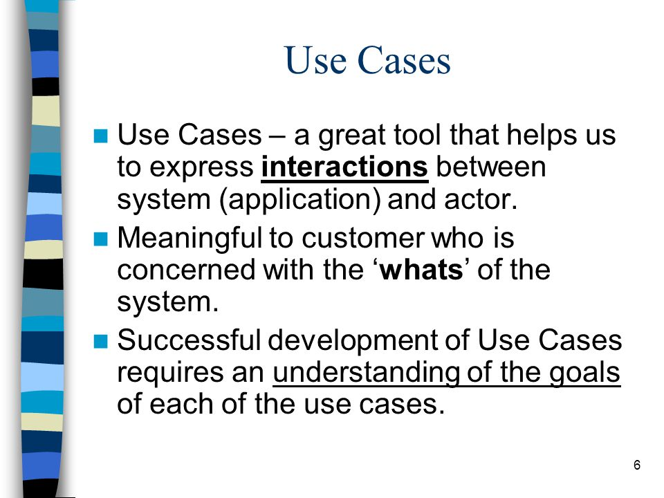 Use Cases Use Cases – a great tool that helps us to express interactions between system (application) and actor.
