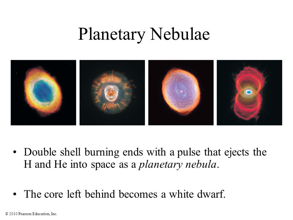 Planetary Nebulae Double shell burning ends with a pulse that ejects the H and He into space as a planetary nebula.