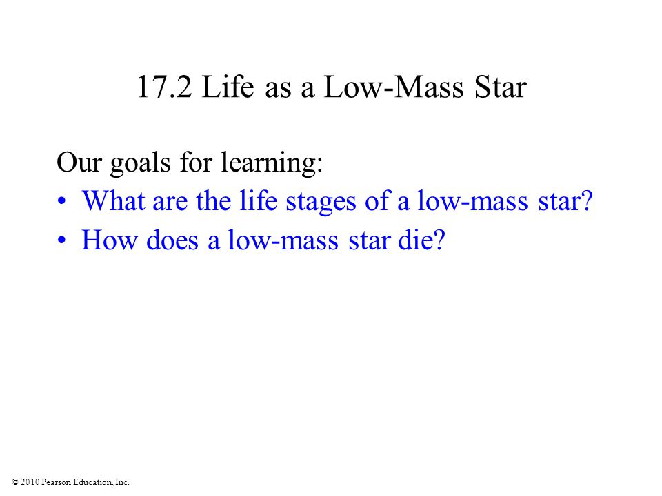 17.2 Life as a Low-Mass Star Our goals for learning: