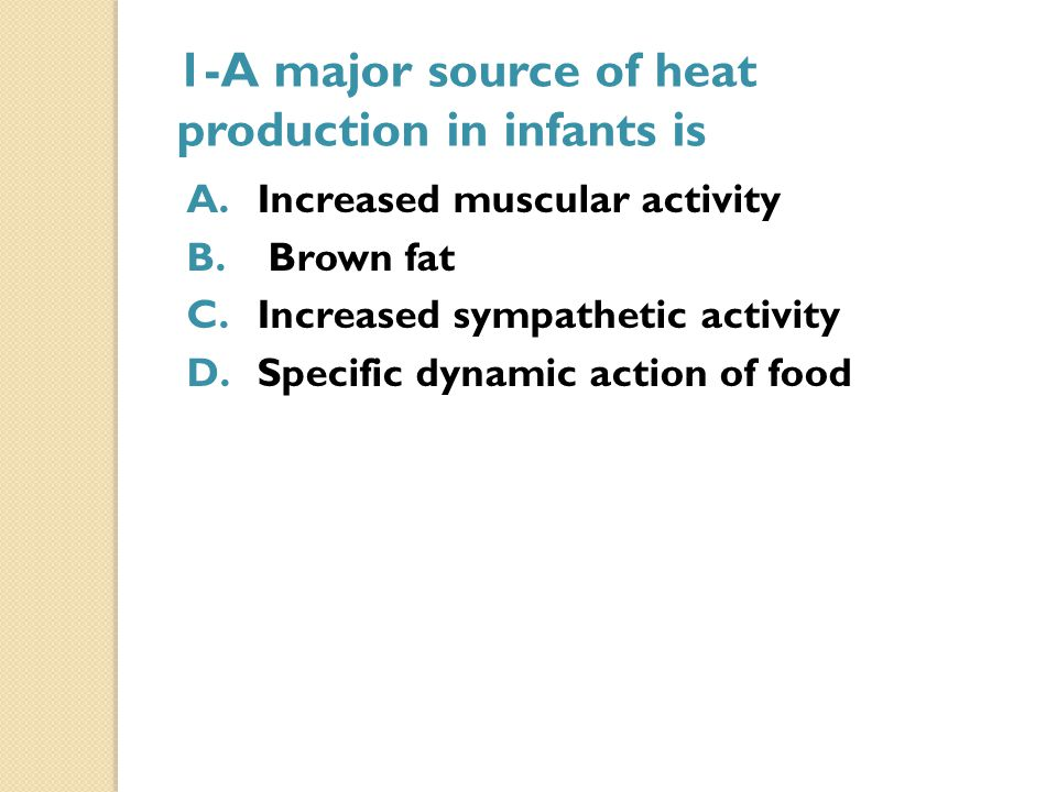 1-A major source of heat production in infants is