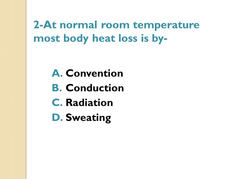 2-At normal room temperature most body heat loss is by-