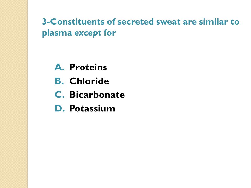 3-Constituents of secreted sweat are similar to plasma except for