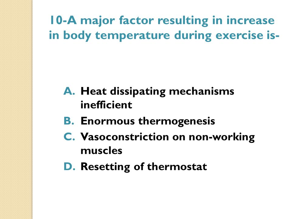10-A major factor resulting in increase in body temperature during exercise is-